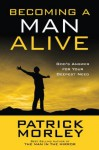 Becoming a Man Alive: God's Answer for Your Deepest Need - Patrick Morley