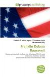 Franklin Delano Roosevelt - Frederic P. Miller, Agnes F. Vandome, John McBrewster