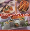 Asian Wraps & Rolls (Essential Kitchen Series) - Vicki Liley
