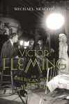 Victor Fleming: An American Movie Master - Michael Sragow