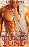Omega: The Broken Bond (Gay Omega Mpreg Steamy Short Story Romance) (Gay Omega, Gay Alpha, Gay Fiction, Male Pregnancy, Gay Romance) - Aiden Bates