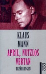 April, nutzlos vertan - Klaus Mann