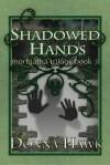Shadowed Hands - Donna Hawk