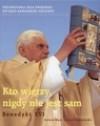 Kto wierzy, nigdy nie jest sam. Pielgrzymka Ojca Świętego do jego bawarskiej ojczyzny - Leszek Sosnowski