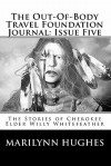 The Out-Of-Body Travel Foundation Journal: Issue Five: The Stories of Cherokee Elder Willy Whitefeather - Marilynn Hughes