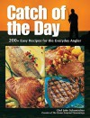 Catch of the Day: 200+ Easy Recipes for the Everyday Angler - John Schumacher