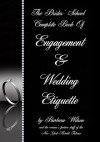 The Brides' School Complete Book of Engagement and Wedding Etiquette - Barbara Wilson