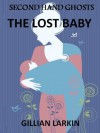 Second Hand Ghosts - The Lost Baby (A Paranormal Mystery) - Gillian Larkin
