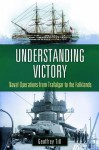 Understanding Victory: Technology and Naval Change Since Nelson - Geoffrey Till