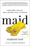 Maid: Hard Work, Low Pay, and a Mother's Will to Survive - Stephanie Land, Barbara Ehrenreich