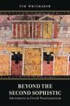 Beyond the Second Sophistic: Adventures in Greek Postclassicism - Tim Whitmarsh