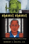 Shame! Shame!: A Saga of Spade Cooley; The King of Western Swing! - Robert J. Joling J. D.