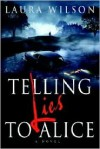 Telling Lies to Alice - Laura Wilson