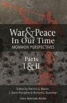 War and Peace in Our Time: Mormon Perspectives (Parts 1&2) - Joshua Madson, Morgan Deane, Robert A. Rees, F.R. Rick Duran, Mark Ashurst-McGee, Jennifer Lindell, Ethan Yorgason, Patrick Q. Mason, J. David Pulsipher, Richard L. Bushman