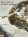 Discovering Michelangelo: The Art Lover's Guide to Understanding Michelangelo's Masterpieces - William E. Wallace