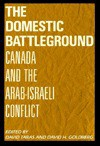 The Domestic Battleground: Canada and the Arab-Israeli Conflict - David Taras, David Taras