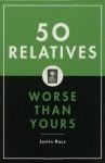 50 Relatives Worse Than Yours - Justin Racz, Alec Brownstein