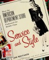 Service and Style: How the American Department Store Fashioned the Middle Class - Jan Whitaker
