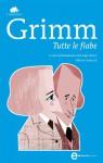 Tutte le fiabe - Jacob Grimm, Wilhelm Grimm