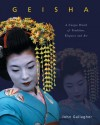 Geisha: A Unique World of Tradition, Elegance and Art - John Gallagher, Wayne Reynolds
