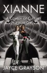 Xianne: A Comedy of Cultures: Volume One - Jayce Grayson