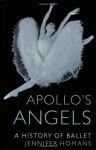 Apollo's Angels: A History of Ballet - Jennifer Homans
