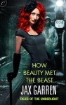How Beauty Met the Beast (Tales of the Underlight #1) - Jax Garren