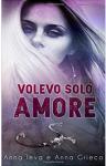 Volevo solo amore - Anna Grieco, Anna Leva