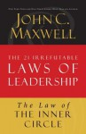 The Law of the Inner Circle: Lesson 11 from the 21 Irrefutable Laws of Leadership - John Maxwell