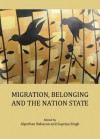 Migration, Belonging and the Nation State - Alperhan Babacan, Supriya Singh