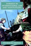 Fairness in International Law and Institutions - Thomas M. Franck