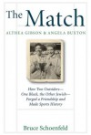 The Match: Althea Gibson & Angela Buxton: How Two Outsiders--One Black, the Other Jewish--Forged a Friendship and Made Sports History - Bruce Schoenfeld