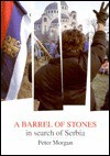 A Barrel of Stones: In Search of Serbia - Peter Morgan