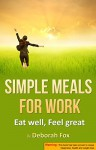 Simple Meals for Work (Eat Well, Feel Great Book 2) - Deborah Fox