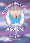 That Baby Woke Me Up, AGAIN - Sherry Ellis