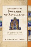 Engaging the Doctrine of Revelation: The Mediation of the Gospel Through Church and Scripture - Matthew Levering