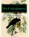 Bird Neighbors: An Introductory Acquaintance with One Hundred and Fifty Birds Commonly Found in the Gardens, Meadows, and Woods about our Homes - Neltje Blanchan, Brian Westland, John Burroughs