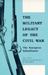 The Military Legacy of Civil War: The European Inheritance - Jay Luvaas