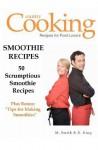 Smoothie Recipes: 50 Scrumptious Smoothie Recipes - M. Smith, R. King, SMGC Publishing