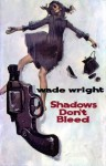 Shadows Don't Bleed - Wade Wright
