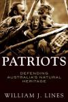 Patriots: Defending Australia's Natural Heritage - William J. Lines
