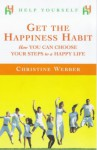 Get the Happiness Habit: How You Can Choose Your Steps to a Happy Life - Christine Webber