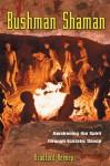 Bushman Shaman: Awakening the Spirit through Ecstatic Dance - Bradford P. Keeney
