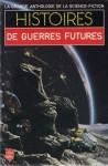 Histoires de Guerres Futures - Gérard Klein