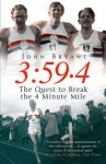 3:59.4: The Quest to Break the Four Minute Mile - John Bryant