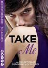 Take Me: A Collection of Submissive Adventures - Rose de Fer, Sommer Marsden, Heather Towne, Valerie Grey, Kathleen Tudor, Lucy Salisbury, Tenille Brown, Victoria Blisse, Giselle Renarde