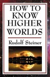 How to Know Higher Worlds - Rudolf Steiner