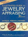 Illustrated Guide to Jewelry Appraising, 3rd Edition: Antique, Period, and Modern - Anna M. Miller