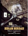 Civil War Chief Of Sharpshooters Hiram Berdan: Military Commander And Firearms Inventor - Roy M. Marcot