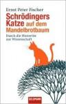 Schrödingers Katze auf dem Mandelbrotbaum. Durch die Hintertür zur Wissenschaft - Ernst Peter Fischer